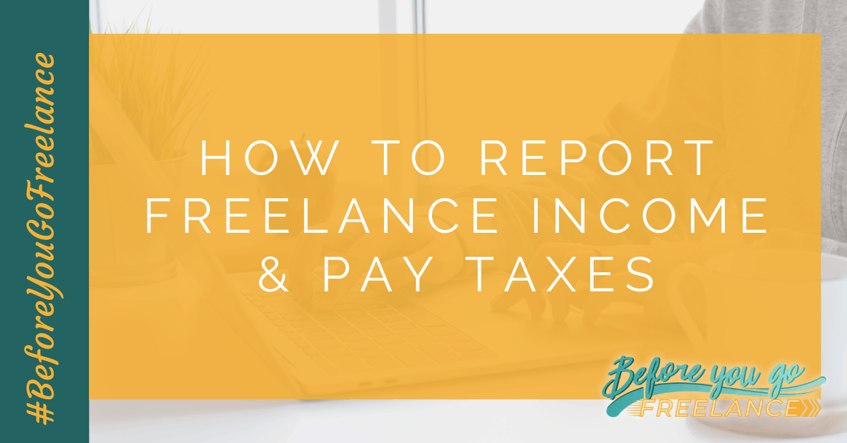How to Report Freelance Income and Pay Taxes