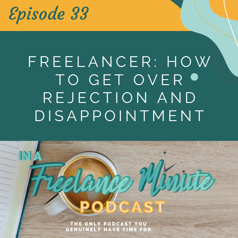 Freelancer: How to Get Over Rejection and Disappointment