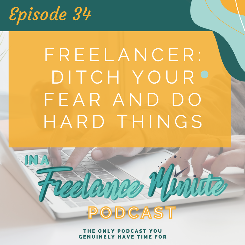 Freelancer: Ditch Your Fear and Do Hard Things